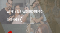 Weekly TV News (December 3- December 8)