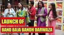 At the launch of Band Baja Bandh Darwaza