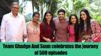 Team Ghadge And Suun celebrates the journey of 500 episodes